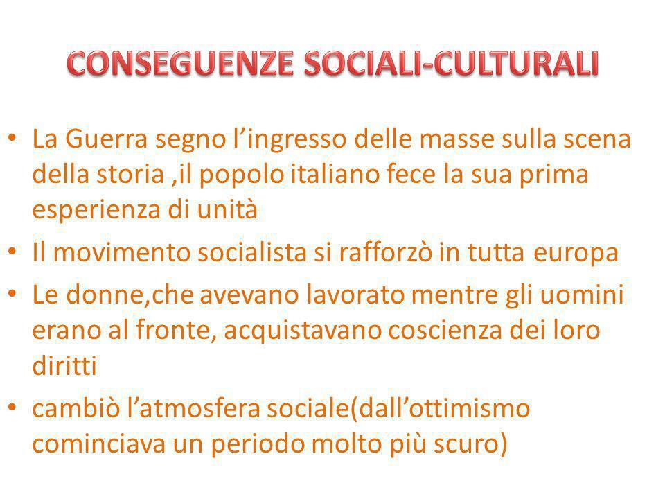 La Guerra segno lingresso delle masse sulla scena della storia,il popolo italiano fece la sua prima esperienza di unità Il movimento socialista si raf
