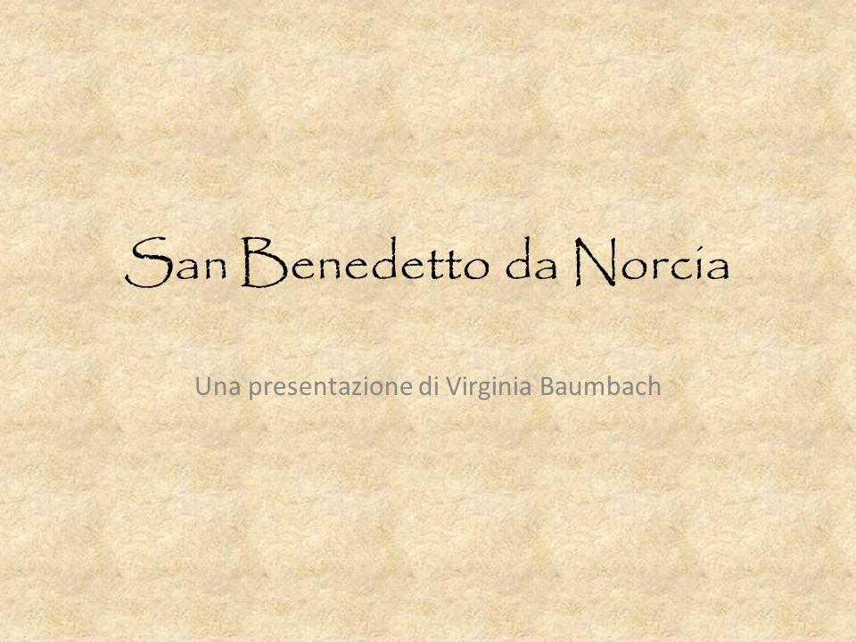 San Benedetto da Norcia Una presentazione di Virginia Baumbach