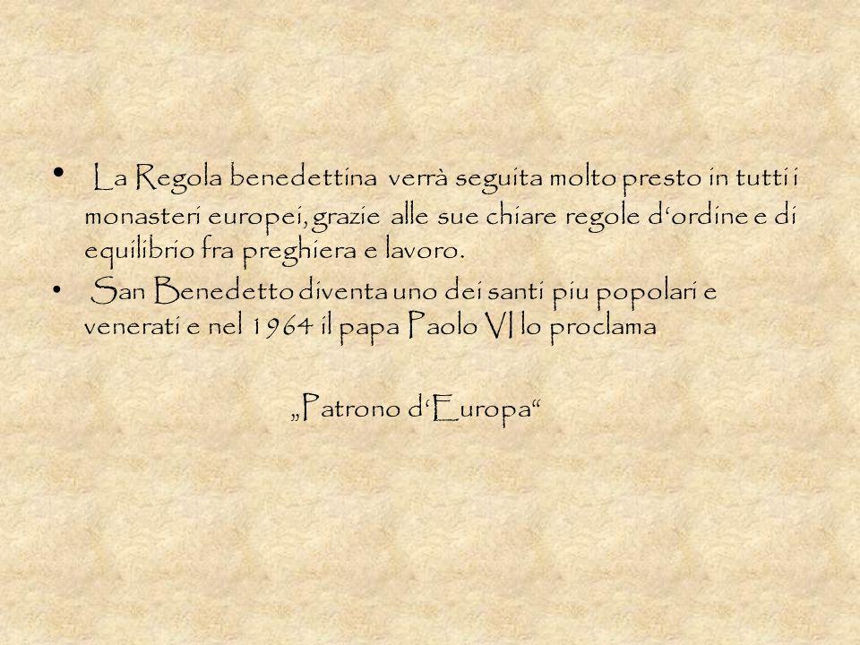 La Regola benedettina verrà seguita molto presto in tutti i monasteri europei, grazie alle sue chiare regole dordine e di equilibrio fra preghiera e l