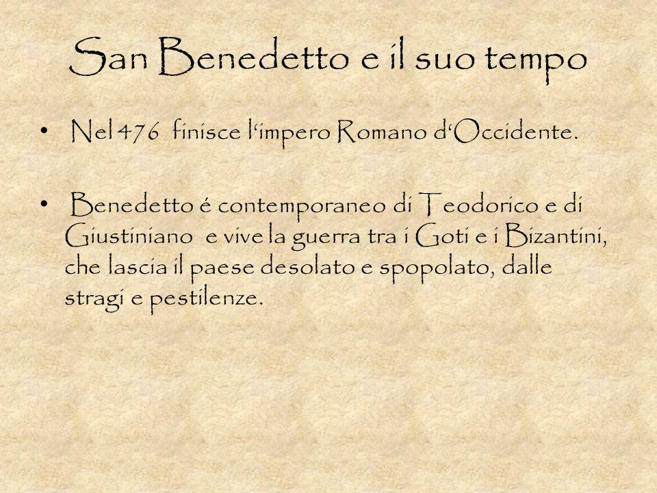 San Benedetto e il suo tempo Nel 476 finisce limpero Romano dOccidente. Benedetto é contemporaneo di Teodorico e di Giustiniano e vive la guerra tra i