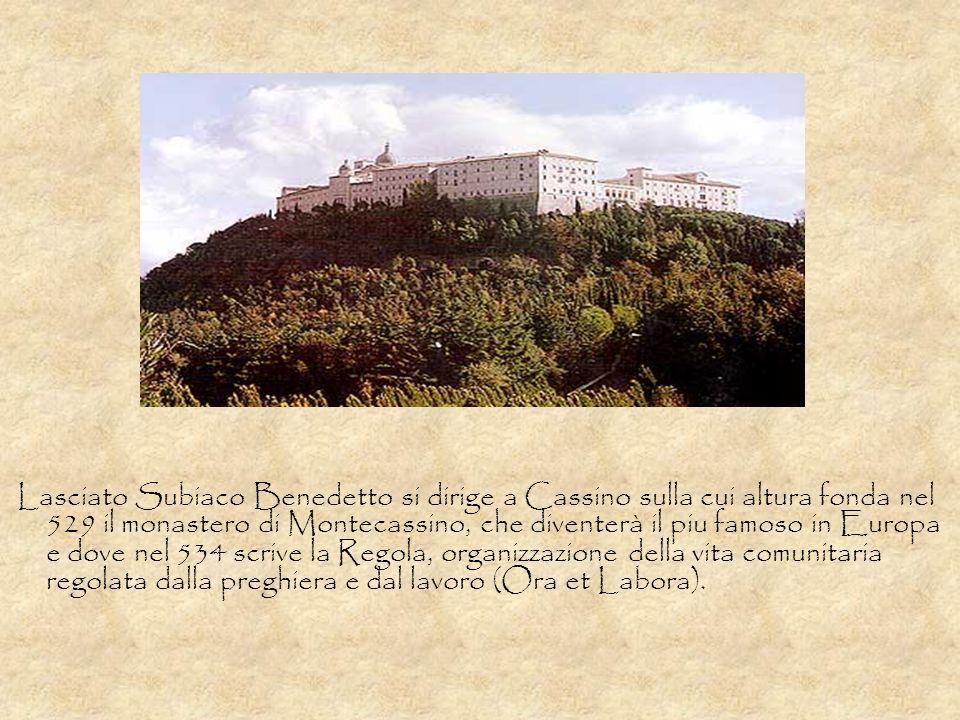 Lasciato Subiaco Benedetto si dirige a Cassino sulla cui altura fonda nel 529 il monastero di Montecassino, che diventerà il piu famoso in Europa e do