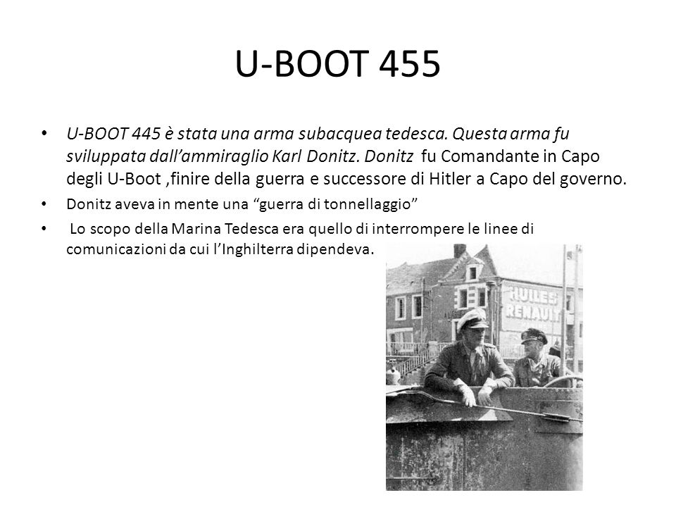U-BOOT 455 U-BOOT 445 è stata una arma subacquea tedesca. Questa arma fu sviluppata dallammiraglio Karl Donitz. Donitz fu Comandante in Capo degli U-B