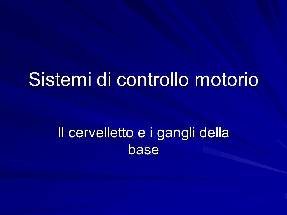 Sistemi di controllo motorio Il cervelletto e i gangli della base