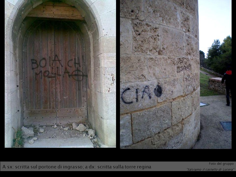 A sx: scritta sul portone di ingrasso; a dx: scritta sulla torre regina Foto del gruppo Salviamo il castello di Lucera