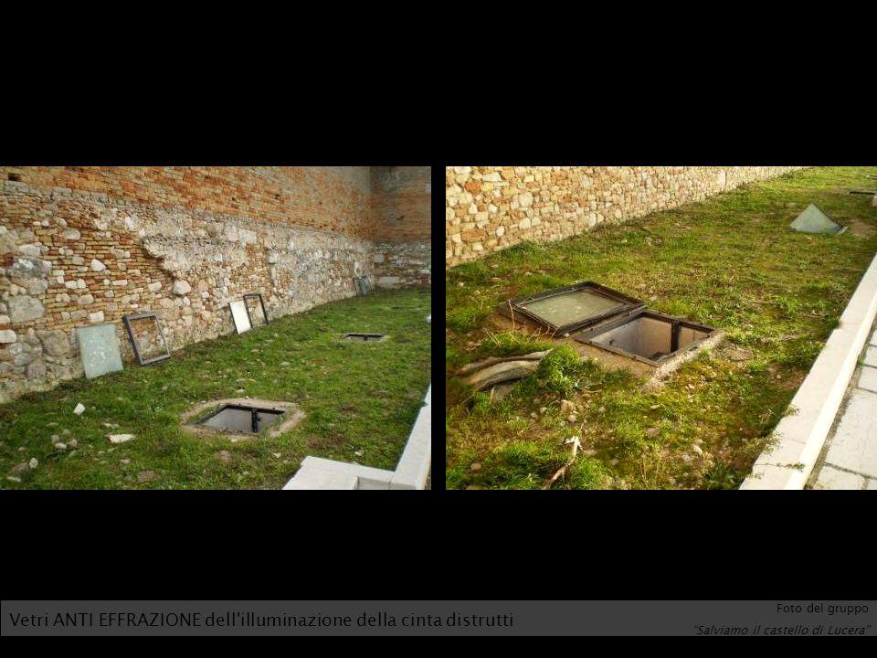 Vetri ANTI EFFRAZIONE dell'illuminazione della cinta distrutti Foto del gruppo Salviamo il castello di Lucera