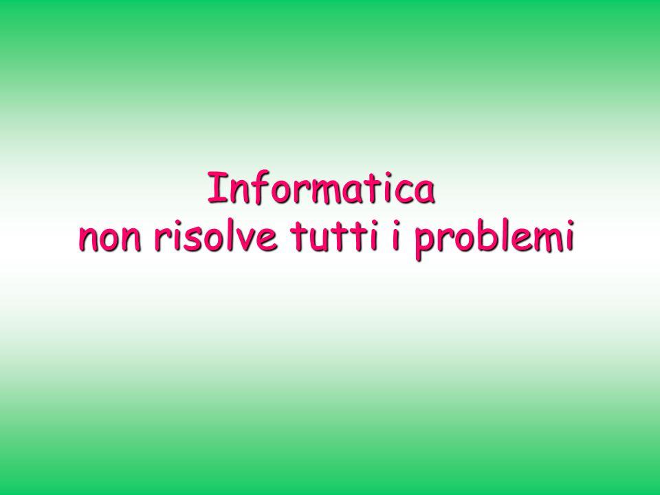 Informatica non risolve tutti i problemi