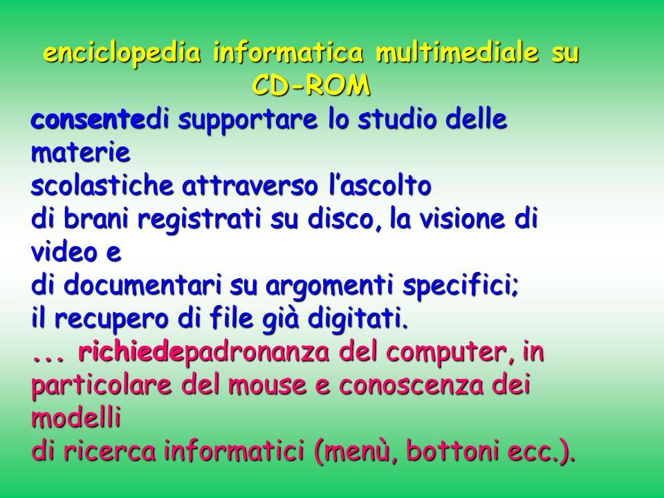 enciclopedia informatica multimediale su CD-ROM consentedi supportare lo studio delle materie scolastiche attraverso lascolto di brani registrati su d