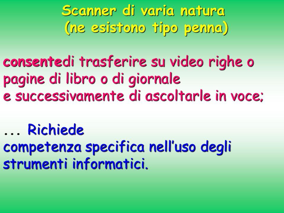 Scanner di varia natura (ne esistono tipo penna) (ne esistono tipo penna) consentedi trasferire su video righe o pagine di libro o di giornale e succe