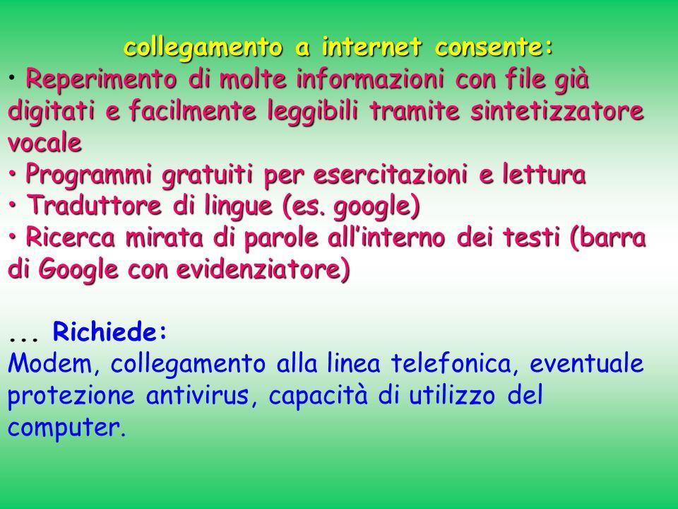collegamento a internet consente: Reperimento di molte informazioni con file già digitati e facilmente leggibili tramite sintetizzatore vocale Program
