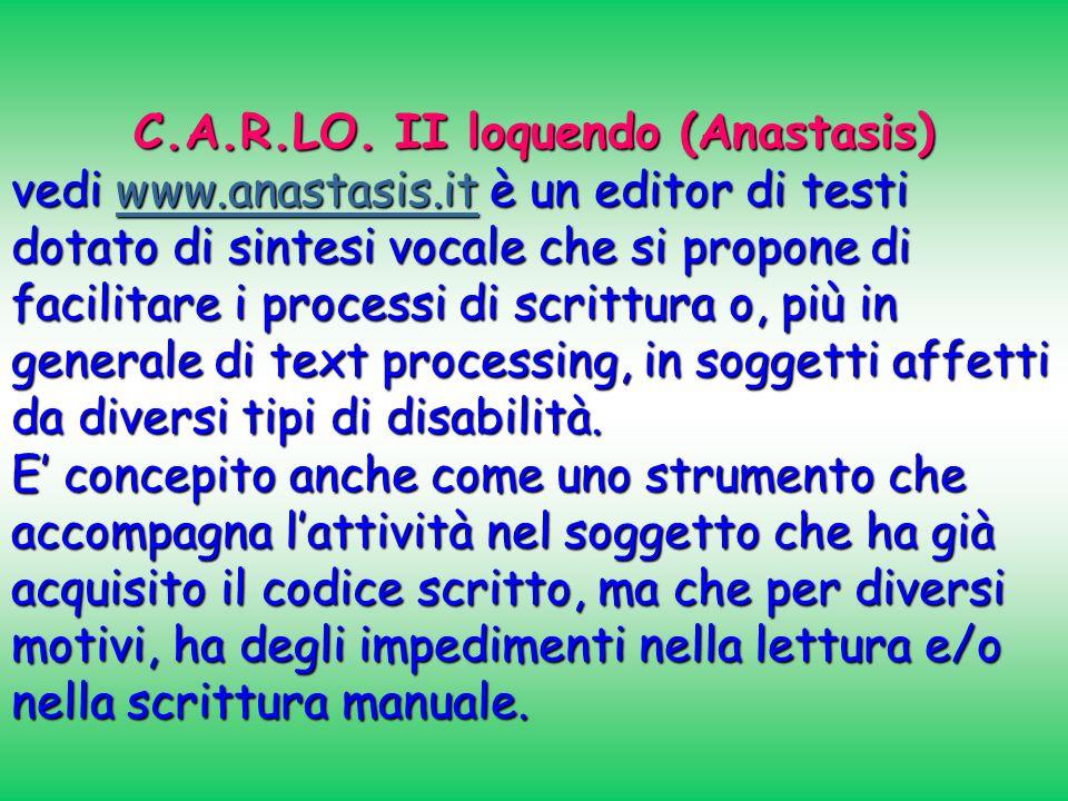 C.A.R.LO. II loquendo (Anastasis) vedi www.anastasis.it è un editor di testi dotato di sintesi vocale che si propone di facilitare i processi di scrit