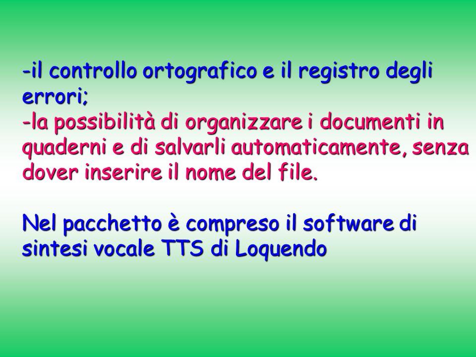 -il controllo ortografico e il registro degli errori; -la possibilità di organizzare i documenti in quaderni e di salvarli automaticamente, senza dove