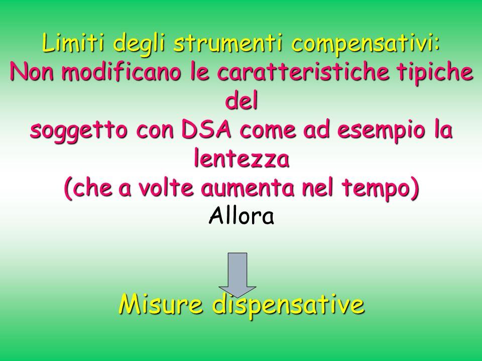 Limiti degli strumenti compensativi: Non modificano le caratteristiche tipiche del soggetto con DSA come ad esempio la lentezza (che a volte aumenta n