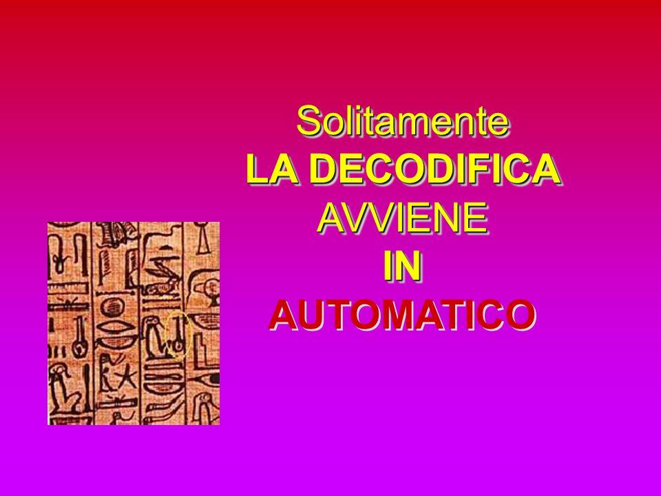 Solitamente LA DECODIFICA AVVIENE IN IN AUTOMATICO Solitamente LA DECODIFICA AVVIENE IN AUTOMATICO