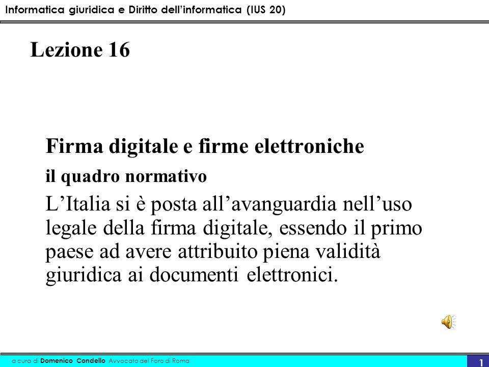 Informatica giuridica e Diritto dellinformatica (IUS 20) a cura di Domenico Condello Avvocato del Foro di Roma 1 Lezione 16 Firma digitale e firme ele