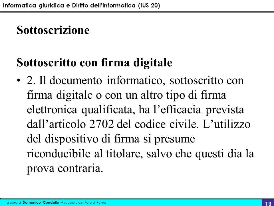 Informatica giuridica e Diritto dellinformatica (IUS 20) a cura di Domenico Condello Avvocato del Foro di Roma 13 Sottoscrizione Sottoscritto con firm