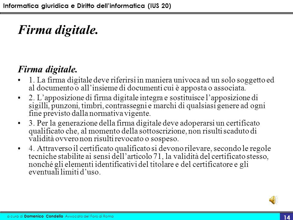 Informatica giuridica e Diritto dellinformatica (IUS 20) a cura di Domenico Condello Avvocato del Foro di Roma 14 Firma digitale. 1. La firma digitale
