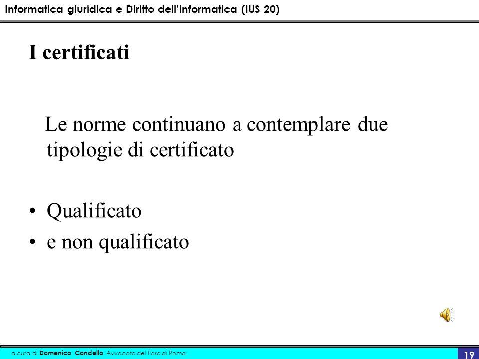 Informatica giuridica e Diritto dellinformatica (IUS 20) a cura di Domenico Condello Avvocato del Foro di Roma 19 I certificati Le norme continuano a