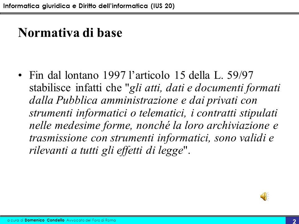 Informatica giuridica e Diritto dellinformatica (IUS 20) a cura di Domenico Condello Avvocato del Foro di Roma 2 Normativa di base Fin dal lontano 199