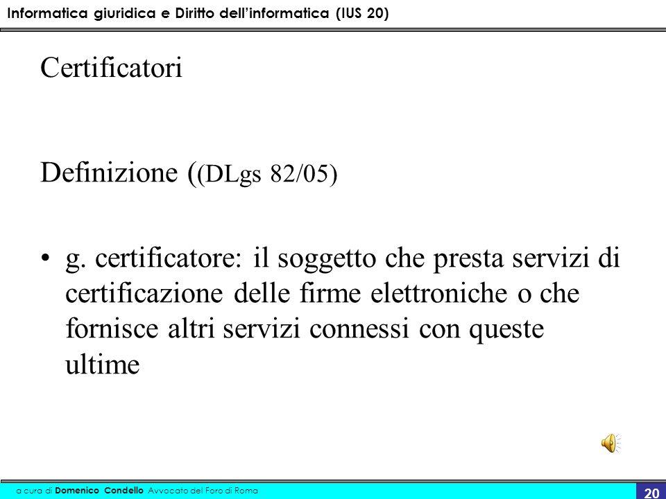 Informatica giuridica e Diritto dellinformatica (IUS 20) a cura di Domenico Condello Avvocato del Foro di Roma 20 Certificatori Definizione ( (DLgs 82