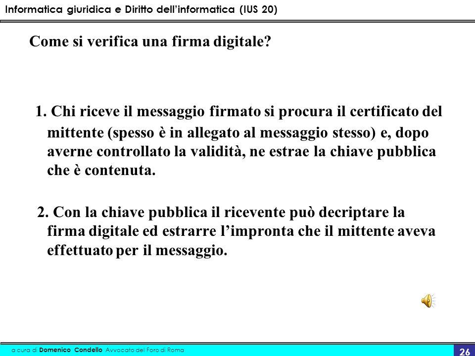 Informatica giuridica e Diritto dellinformatica (IUS 20) a cura di Domenico Condello Avvocato del Foro di Roma 26 Come si verifica una firma digitale?