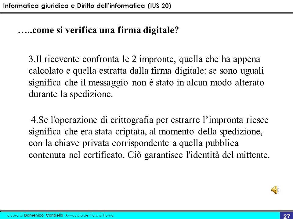 Informatica giuridica e Diritto dellinformatica (IUS 20) a cura di Domenico Condello Avvocato del Foro di Roma 27 …..come si verifica una firma digita