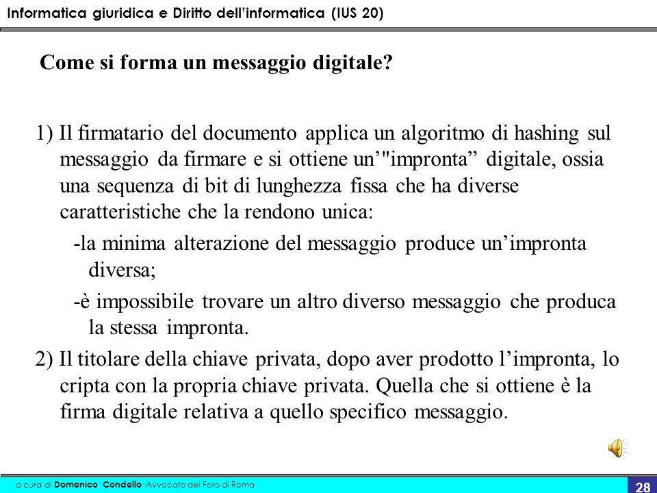 Informatica giuridica e Diritto dellinformatica (IUS 20) a cura di Domenico Condello Avvocato del Foro di Roma 28 Come si forma un messaggio digitale?