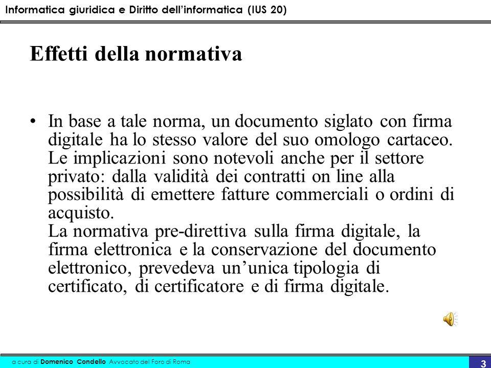 Informatica giuridica e Diritto dellinformatica (IUS 20) a cura di Domenico Condello Avvocato del Foro di Roma 4 La direttiva CEE Con il recepimento della Direttiva 1999/93/CE e lemanazione del D.