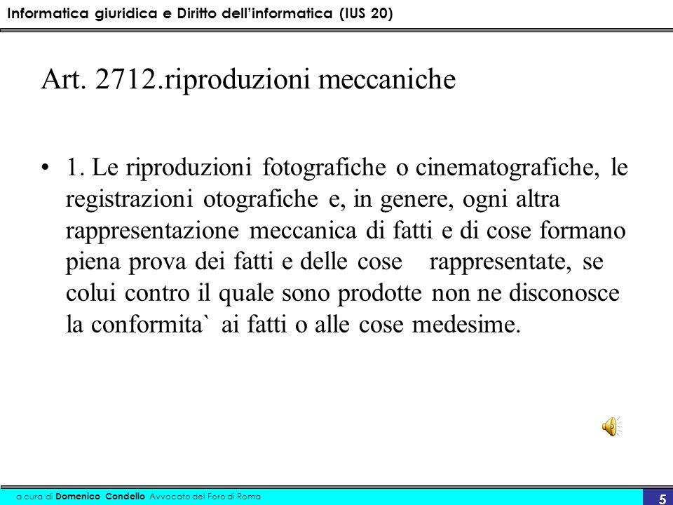 Informatica giuridica e Diritto dellinformatica (IUS 20) a cura di Domenico Condello Avvocato del Foro di Roma 5 Art. 2712.riproduzioni meccaniche 1.