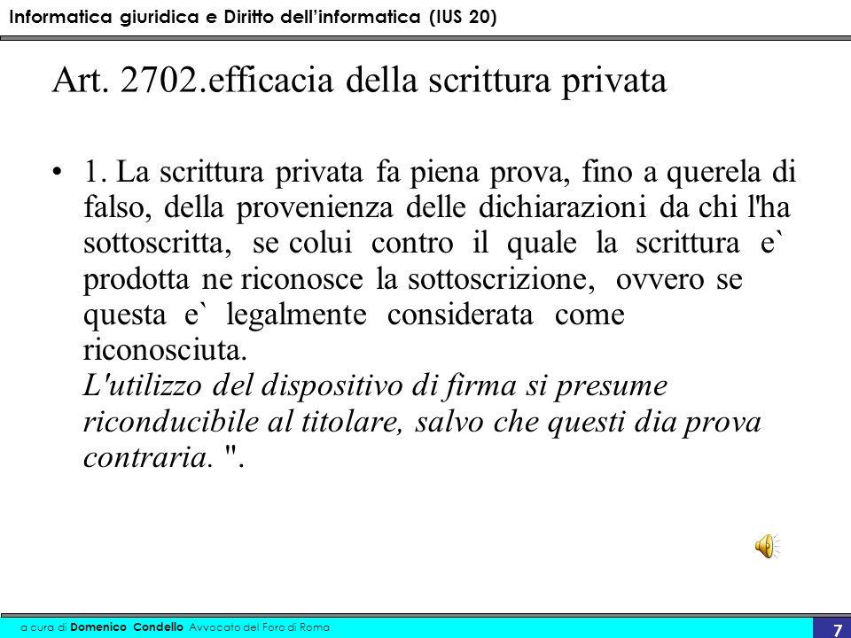 Informatica giuridica e Diritto dellinformatica (IUS 20) a cura di Domenico Condello Avvocato del Foro di Roma 7 Art. 2702.efficacia della scrittura p