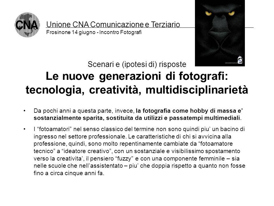 Unione CNA Comunicazione e Terziario Frosinone 14 giugno - Incontro Fotografi Scenari e (ipotesi di) risposte Creatività Vs stereotipi Attualmente, du