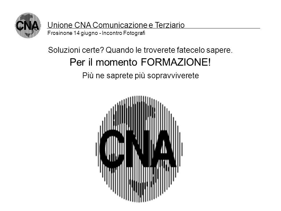 Unione CNA Comunicazione e Terziario Frosinone 14 giugno - Incontro Fotografi Scenari e (ipotesi di) risposte Internet? Per entrambe le finalità potre