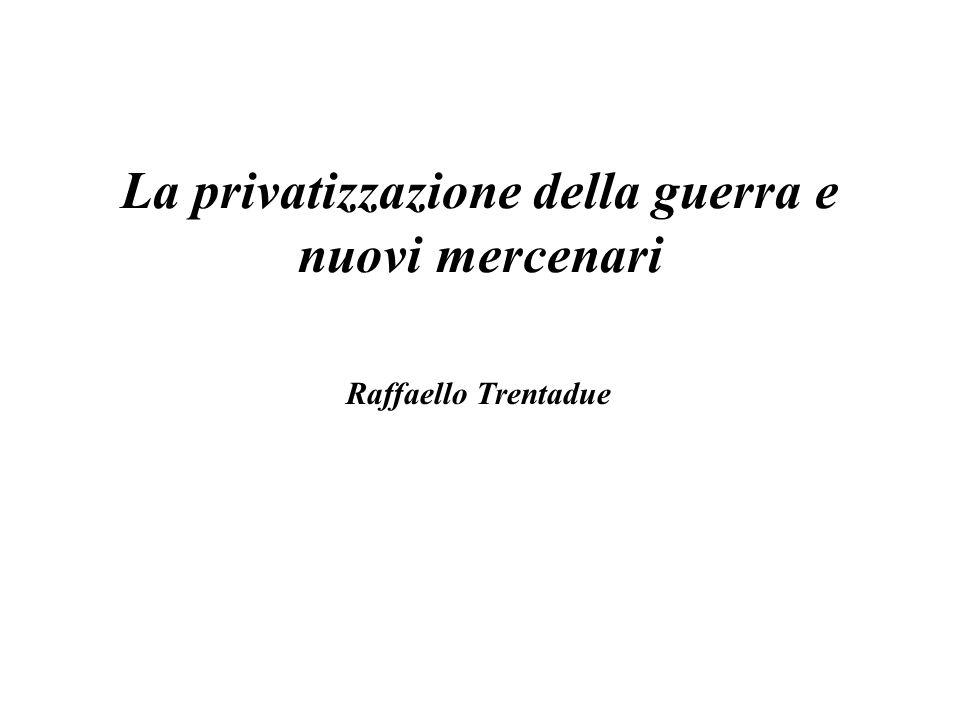 Raffaello Trentadue La privatizzazione della guerra e nuovi mercenari