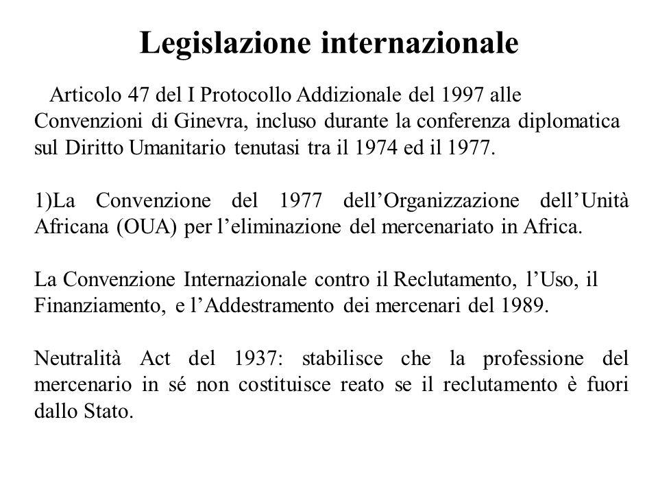 Legislazione internazionale Articolo 47 del I Protocollo Addizionale del 1997 alle Convenzioni di Ginevra, incluso durante la conferenza diplomatica sul Diritto Umanitario tenutasi tra il 1974 ed il 1977.