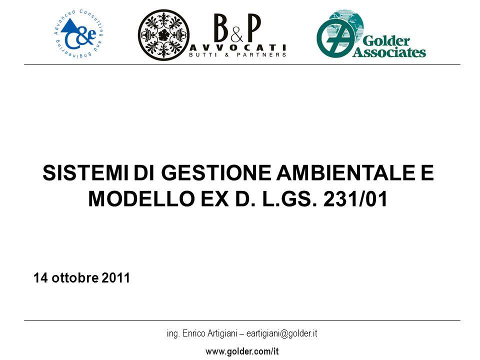 ing. Enrico Artigiani – eartigiani@golder.it www.golder.com/it SISTEMI DI GESTIONE AMBIENTALE E MODELLO EX D. L.GS. 231/01 14 ottobre 2011