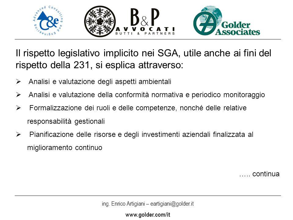 ing. Enrico Artigiani – eartigiani@golder.it www.golder.com/it Il rispetto legislativo implicito nei SGA, utile anche ai fini del rispetto della 231,