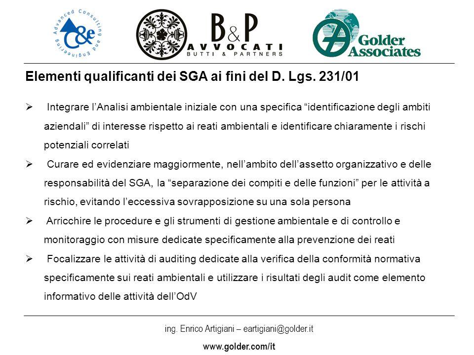 ing. Enrico Artigiani – eartigiani@golder.it www.golder.com/it Elementi qualificanti dei SGA ai fini del D. Lgs. 231/01 Integrare lAnalisi ambientale