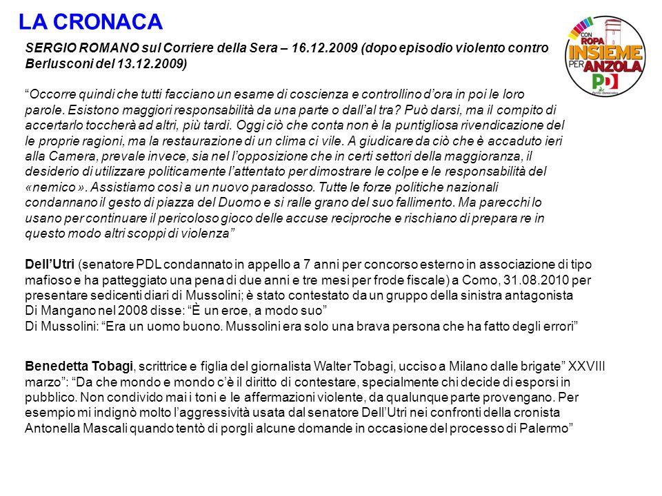 LA CRONACA SERGIO ROMANO sul Corriere della Sera – 16.12.2009 (dopo episodio violento contro Berlusconi del 13.12.2009) Occorre quindi che tutti facciano un esame di coscienza e controllino dora in poi le loro parole.
