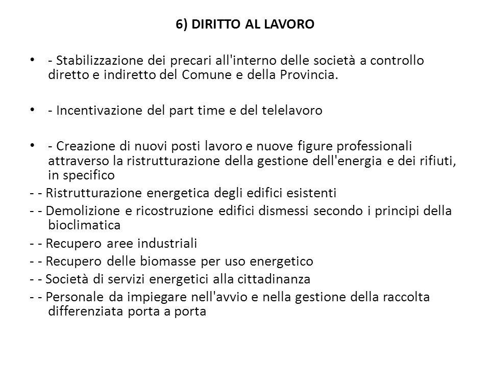 6) DIRITTO AL LAVORO - Stabilizzazione dei precari all interno delle società a controllo diretto e indiretto del Comune e della Provincia.