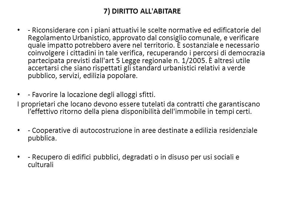 7) DIRITTO ALL ABITARE - Riconsiderare con i piani attuativi le scelte normative ed edificatorie del Regolamento Urbanistico, approvato dal consiglio comunale, e verificare quale impatto potrebbero avere nel territorio.