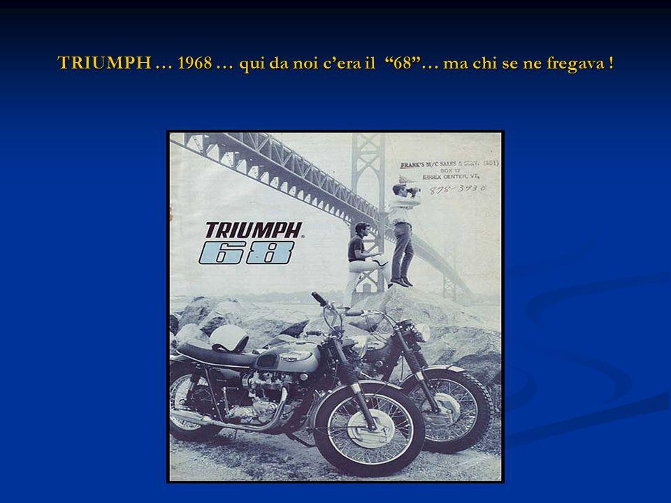 TRIUMPH … 1968 … qui da noi cera il 68… ma chi se ne fregava !