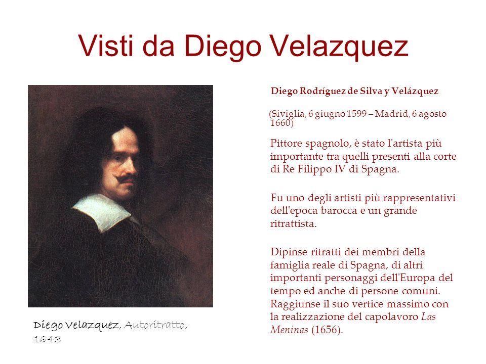 Visti da Diego Velazquez Diego Rodríguez de Silva y Velázquez (Siviglia, 6 giugno 1599 – Madrid, 6 agosto 1660) Pittore spagnolo, è stato l artista più importante tra quelli presenti alla corte di Re Filippo IV di Spagna.