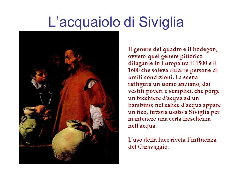Lacquaiolo di Siviglia Il genere del quadro è il bodegòn, ovvero quel genere pittorico dilagante in Europa tra il 1500 e il 1600 che soleva ritrarre p