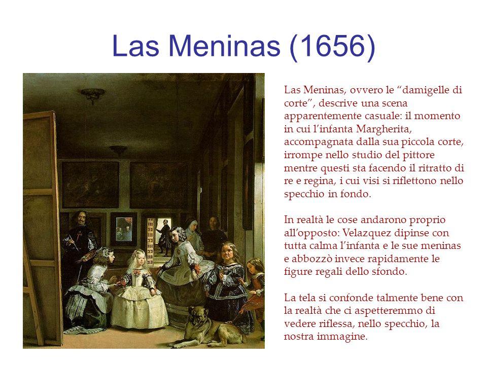 Las Meninas (1656) Las Meninas, ovvero le damigelle di corte, descrive una scena apparentemente casuale: il momento in cui linfanta Margherita, accompagnata dalla sua piccola corte, irrompe nello studio del pittore mentre questi sta facendo il ritratto di re e regina, i cui visi si riflettono nello specchio in fondo.