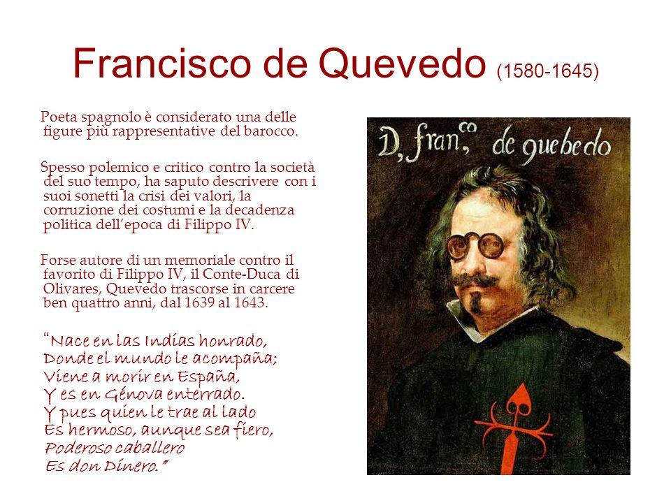 Francisco de Quevedo (1580-1645) Poeta spagnolo è considerato una delle figure più rappresentative del barocco. Spesso polemico e critico contro la so