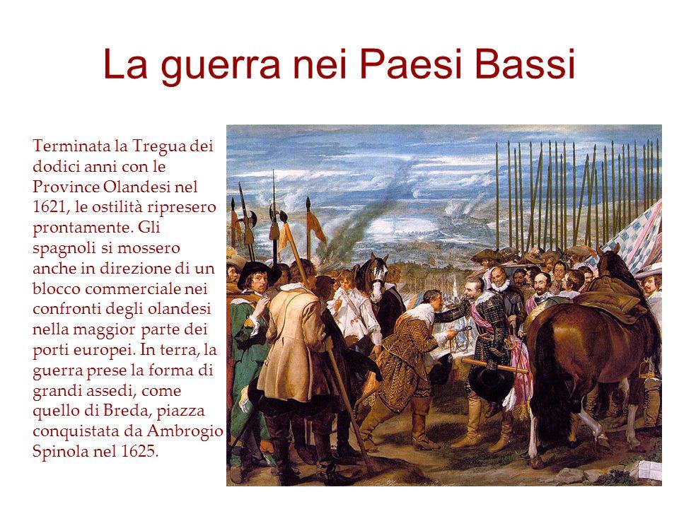 La guerra nei Paesi Bassi Terminata la Tregua dei dodici anni con le Province Olandesi nel 1621, le ostilità ripresero prontamente. Gli spagnoli si mo