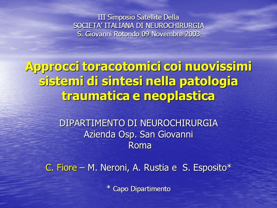 III Simposio Satellite Della SOCIETA ITALIANA DI NEUROCHIRURGIA S. Giovanni Rotondo 09 Novembre 2003 Approcci toracotomici coi nuovissimi sistemi di s