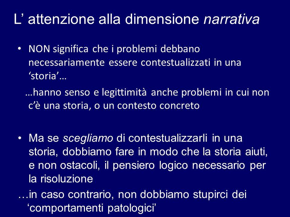 L attenzione alla dimensione narrativa NON significa che i problemi debbano necessariamente essere contestualizzati in una storia… …hanno senso e legi