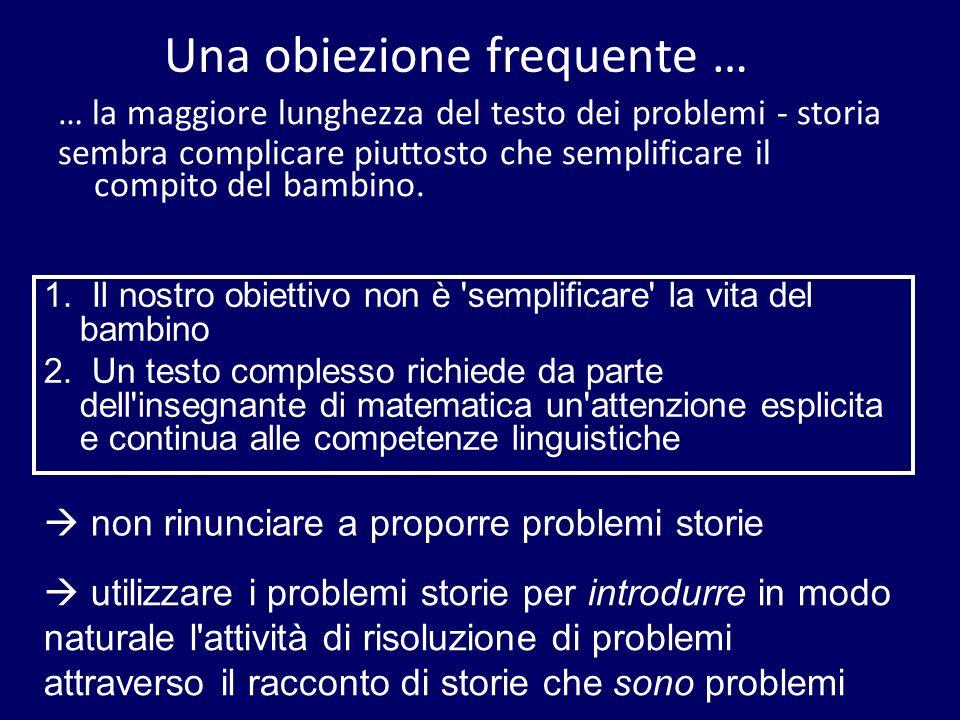 Una obiezione frequente … … la maggiore lunghezza del testo dei problemi - storia sembra complicare piuttosto che semplificare il compito del bambino.