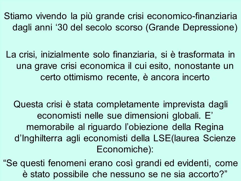 Stiamo vivendo la più grande crisi economico-finanziaria dagli anni 30 del secolo scorso (Grande Depressione) La crisi, inizialmente solo finanziaria,