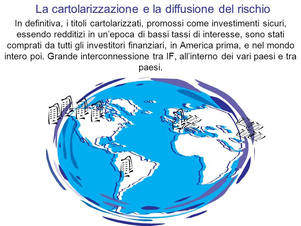 In definitiva, i titoli cartolarizzati, promossi come investimenti sicuri, essendo redditizi in unepoca di bassi tassi di interesse, sono stati compra